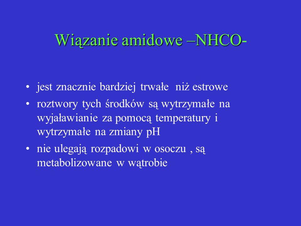 Wiązanie amidowe –NHCO Wiązanie amidowe –NHCO- jest znacznie bardziej trwałe niż estrowe roztwory tych środków są wytrzymałe na wyjaławianie za pomocą
