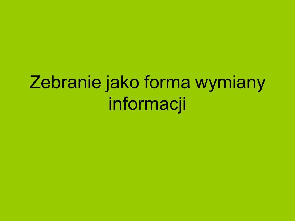 Zebranie jest formą wymiany informacji między większą liczbą osób.