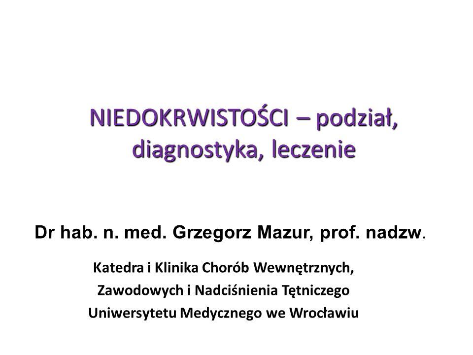 NIEDOKRWISTOŚCI – podział, diagnostyka, leczenie Dr hab. n. med. Grzegorz Mazur, prof. nadzw. Katedra i Klinika Chorób Wewnętrznych, Zawodowych i Nadc