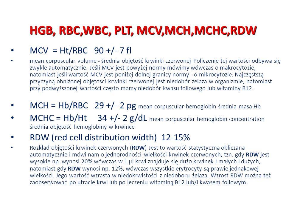 HGB, RBC,WBC, PLT, MCV,MCH,MCHC,RDW MCV = Ht/RBC 90 +/- 7 fl mean corpuscular volume - średnia objętość krwinki czerwonej Policzenie tej wartości odby