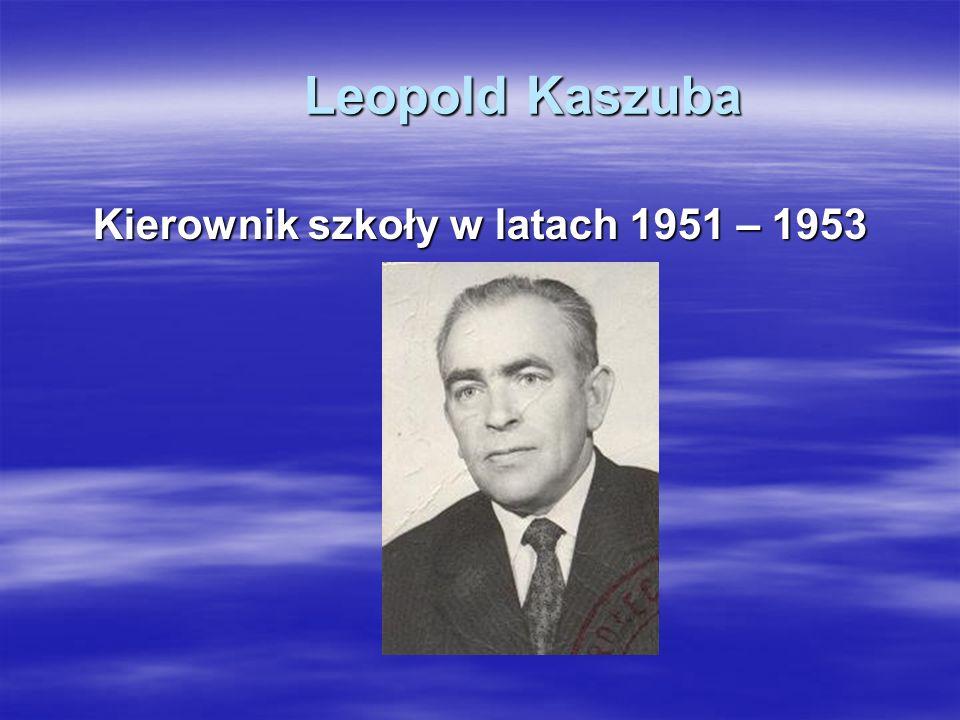 Leopold Kaszuba Kierownik szkoły w latach 1951 – 1953
