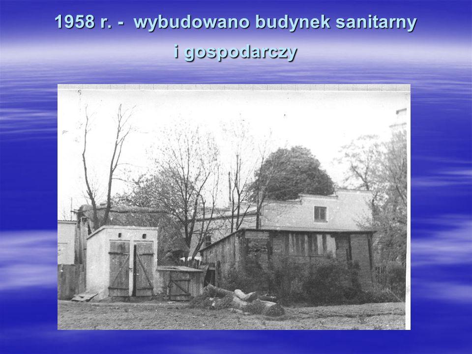 1958 r. - wybudowano budynek sanitarny i gospodarczy.