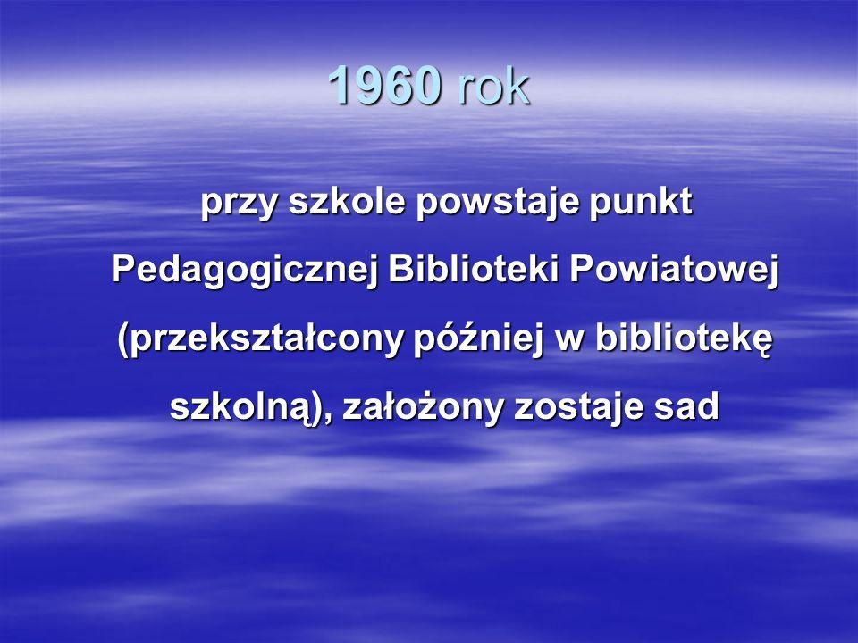 1960 rok przy szkole powstaje punkt Pedagogicznej Biblioteki Powiatowej (przekształcony później w bibliotekę szkolną), założony zostaje sad