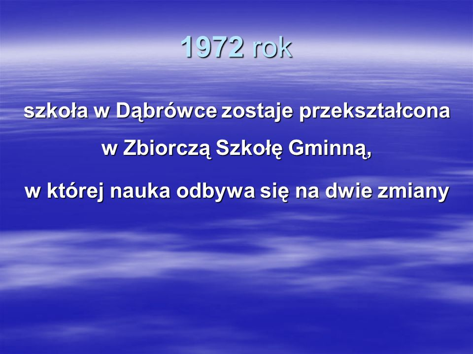 1972 rok szkoła w Dąbrówce zostaje przekształcona w Zbiorczą Szkołę Gminną, w której nauka odbywa się na dwie zmiany