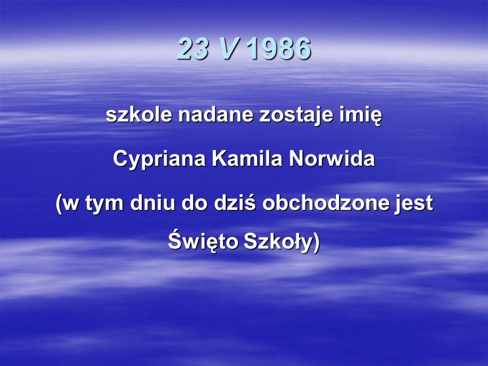23 V 1986 szkole nadane zostaje imię Cypriana Kamila Norwida (w tym dniu do dziś obchodzone jest Święto Szkoły)