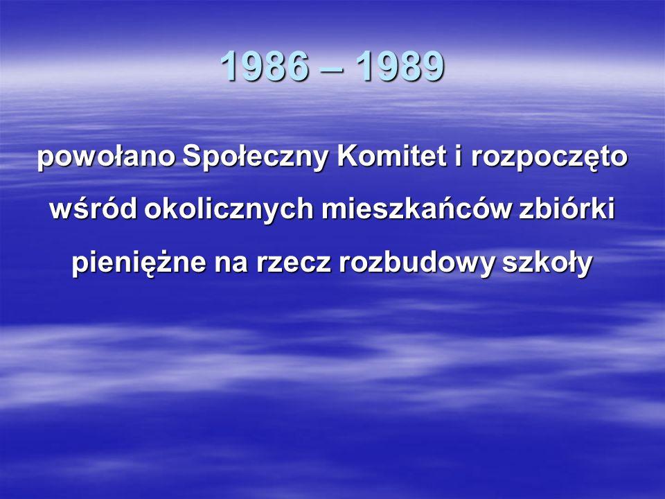 1986 – 1989 powołano Społeczny Komitet i rozpoczęto wśród okolicznych mieszkańców zbiórki pieniężne na rzecz rozbudowy szkoły