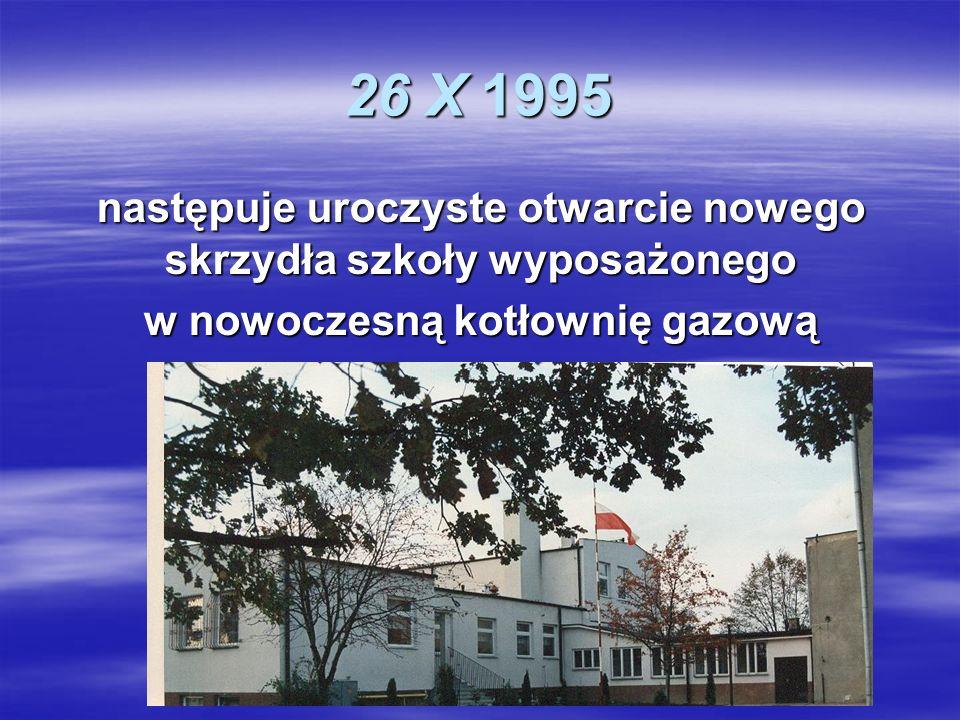 26 X 1995 następuje uroczyste otwarcie nowego skrzydła szkoły wyposażonego w nowoczesną kotłownię gazową