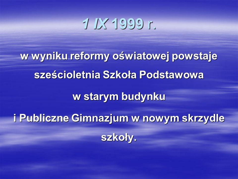 1 IX 1999 r. w wyniku reformy oświatowej powstaje sześcioletnia Szkoła Podstawowa w starym budynku i Publiczne Gimnazjum w nowym skrzydle szkoły.