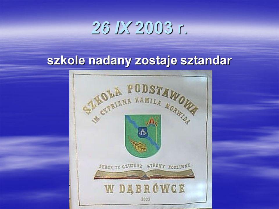 26 IX 2003 r. szkole nadany zostaje sztandar