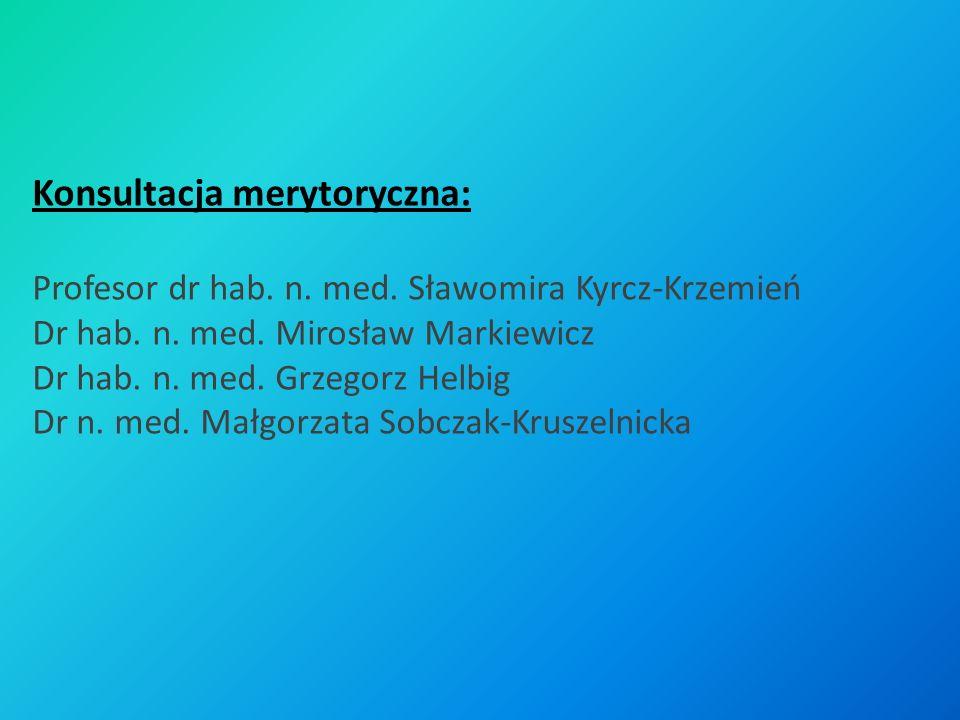 Konsultacja merytoryczna: Profesor dr hab. n. med. Sławomira Kyrcz-Krzemień Dr hab. n. med. Mirosław Markiewicz Dr hab. n. med. Grzegorz Helbig Dr n.