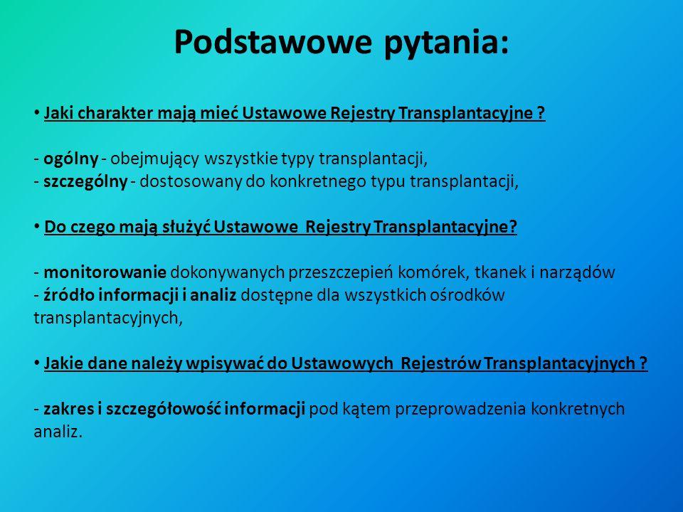 Jaki charakter mają mieć Ustawowe Rejestry Transplantacyjne ? - ogólny - obejmujący wszystkie typy transplantacji, - szczególny - dostosowany do konkr