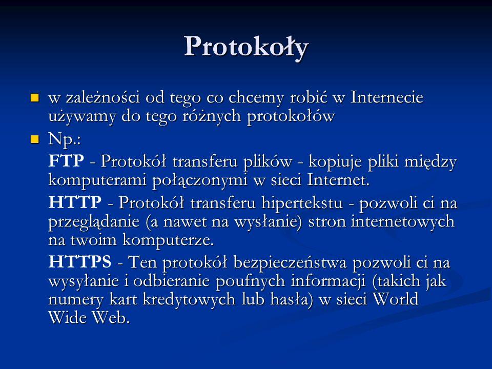 Protokoły w zależności od tego co chcemy robić w Internecie używamy do tego różnych protokołów w zależności od tego co chcemy robić w Internecie używa