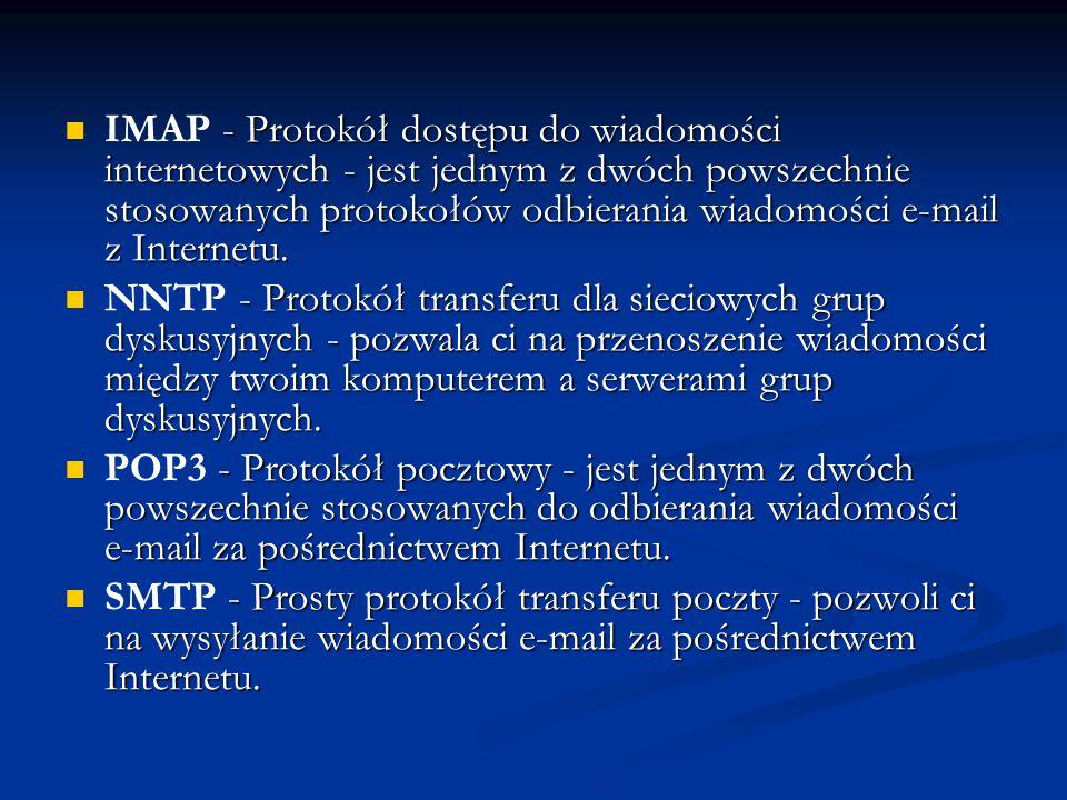 - Protokół dostępu do wiadomości internetowych - jest jednym z dwóch powszechnie stosowanych protokołów odbierania wiadomości e-mail z Internetu. IMAP