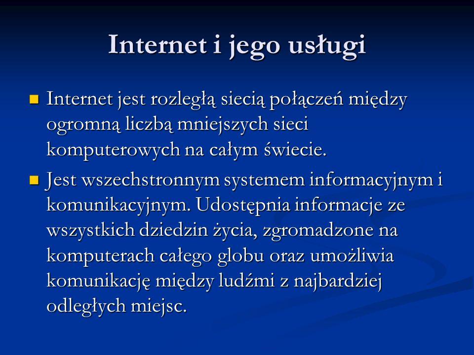 Internet i jego usługi Internet jest rozległą siecią połączeń między ogromną liczbą mniejszych sieci komputerowych na całym świecie. Internet jest roz