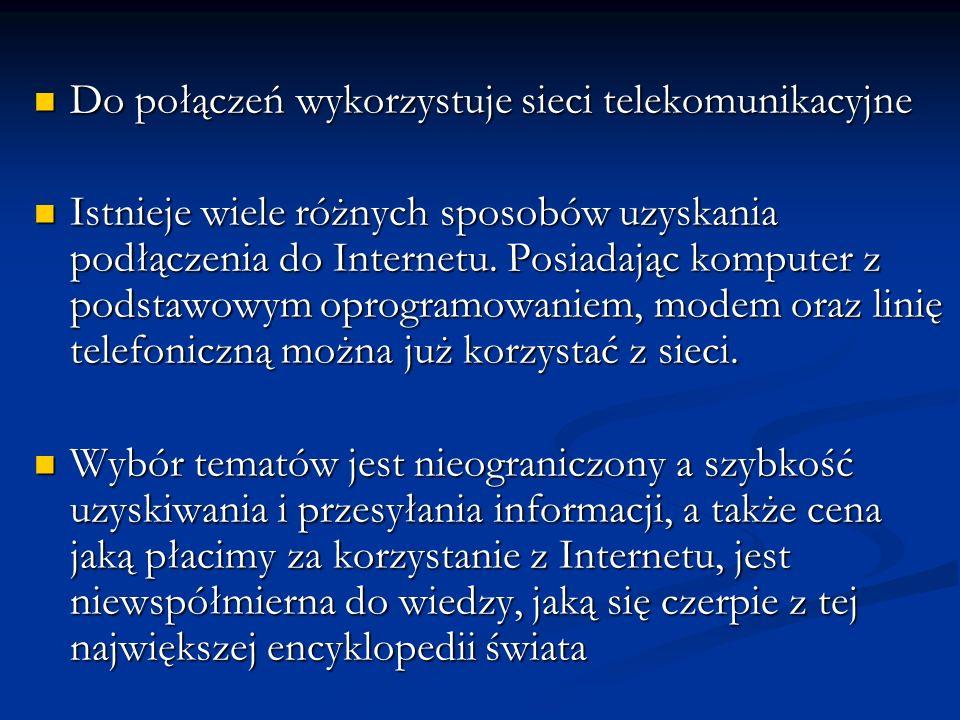 Do połączeń wykorzystuje sieci telekomunikacyjne Do połączeń wykorzystuje sieci telekomunikacyjne Istnieje wiele różnych sposobów uzyskania podłączeni