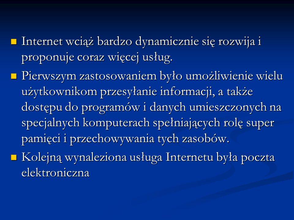 Internet wciąż bardzo dynamicznie się rozwija i proponuje coraz więcej usług. Internet wciąż bardzo dynamicznie się rozwija i proponuje coraz więcej u