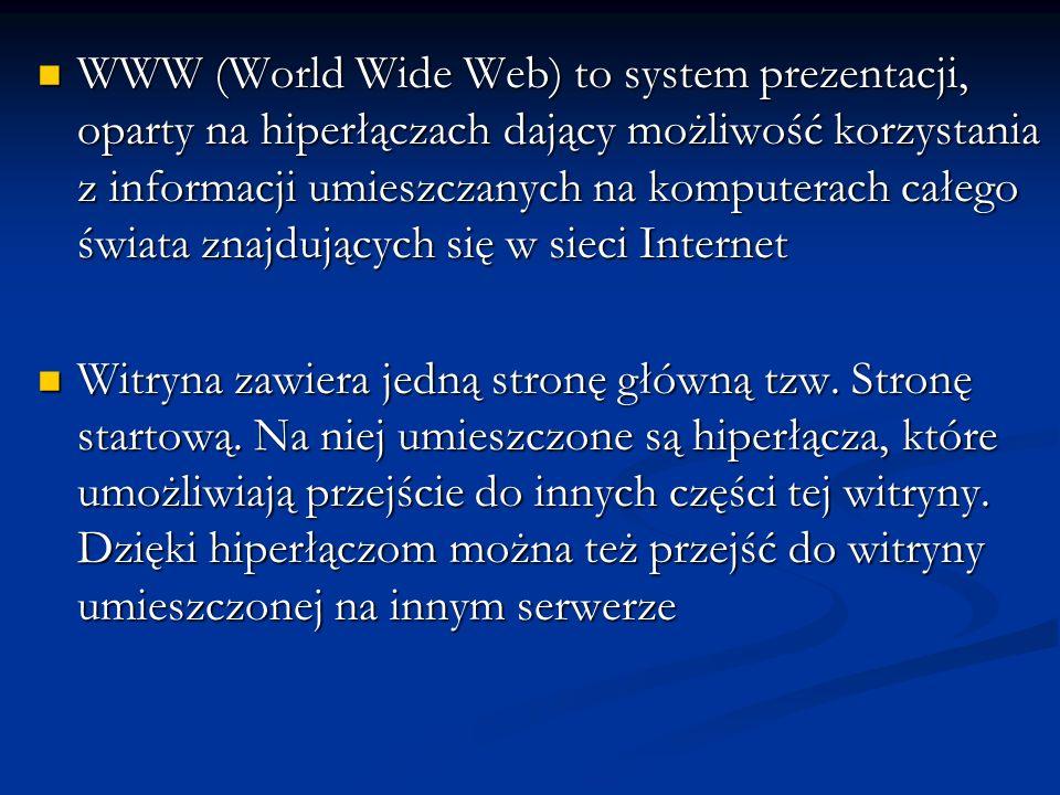 WWW (World Wide Web) to system prezentacji, oparty na hiperłączach dający możliwość korzystania z informacji umieszczanych na komputerach całego świat
