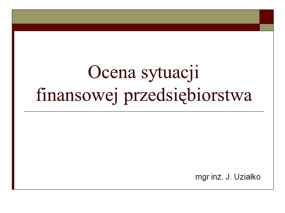 Ocena sytuacji finansowej przedsiębiorstwa mgr inż. J. Uziałko