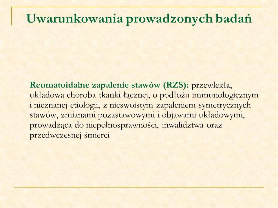Uwarunkowania prowadzonych badań Reumatoidalne zapalenie stawów (RZS): przewlekła, układowa choroba tkanki łącznej, o podłożu immunologicznym i niezna