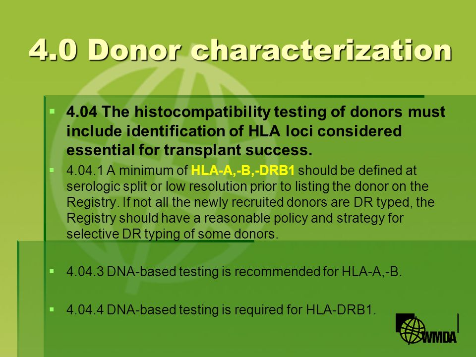 4.0 Donor characterization 4.04 The histocompatibility testing of donors must include identification of HLA loci considered essential for transplant s