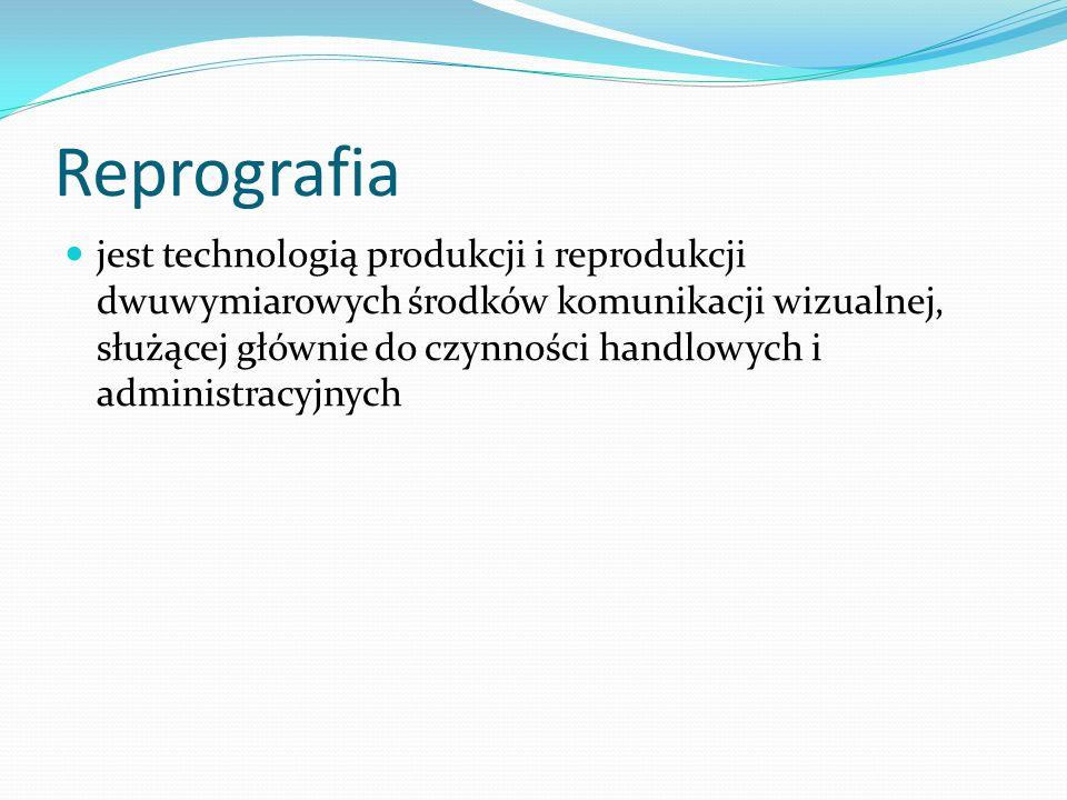 Reprografia jest technologią produkcji i reprodukcji dwuwymiarowych środków komunikacji wizualnej, służącej głównie do czynności handlowych i administ