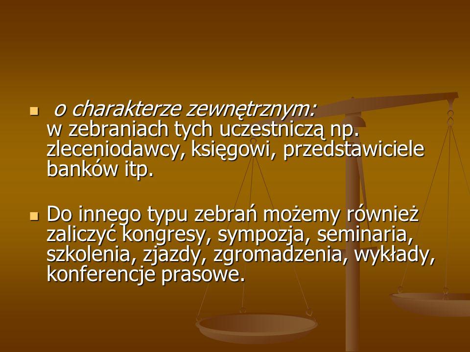 o charakterze zewnętrznym: w zebraniach tych uczestniczą np. zleceniodawcy, księgowi, przedstawiciele banków itp. o charakterze zewnętrznym: w zebrani