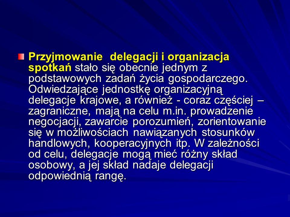 Przyjmowanie delegacji i organizacja spotkań stało się obecnie jednym z podstawowych zadań życia gospodarczego. Odwiedzające jednostkę organizacyjną d