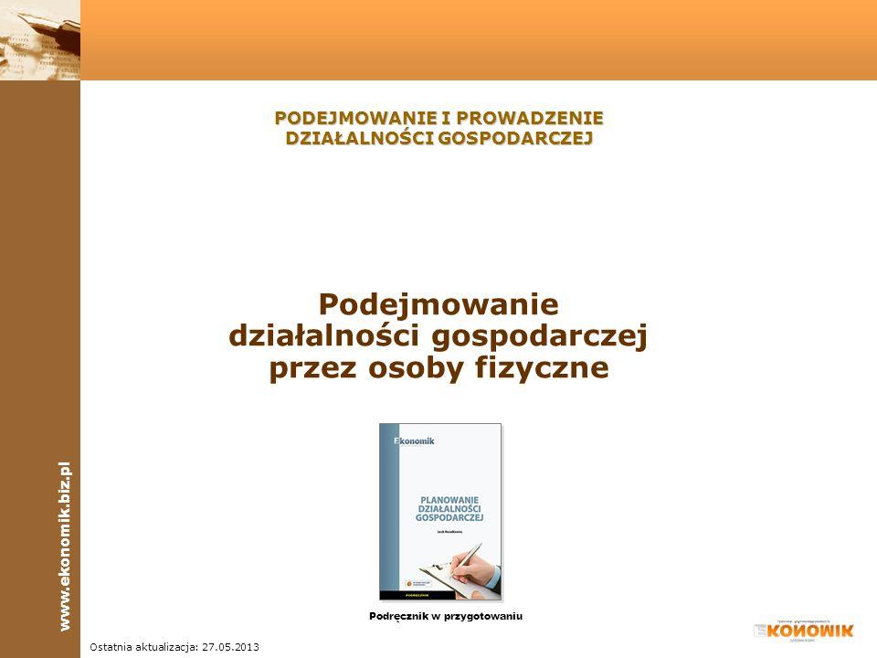 www.ekonomik.biz.pl Podstawowym źródłem prawa w zakresie działalności gospodarczej prowadzonej przez osoby fizyczne jest Ustawa z dnia 2 lipca 2004 r.