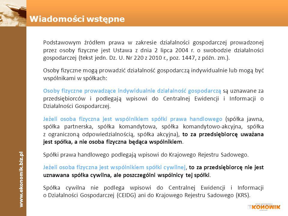 www.ekonomik.biz.pl Ewidencjonowanie przedsiębiorców będących osobami fizycznymi jest zadaniem Centralnej Ewidencji i Informacji o Działalności Gospodarczej (w skrócie CEIDG).