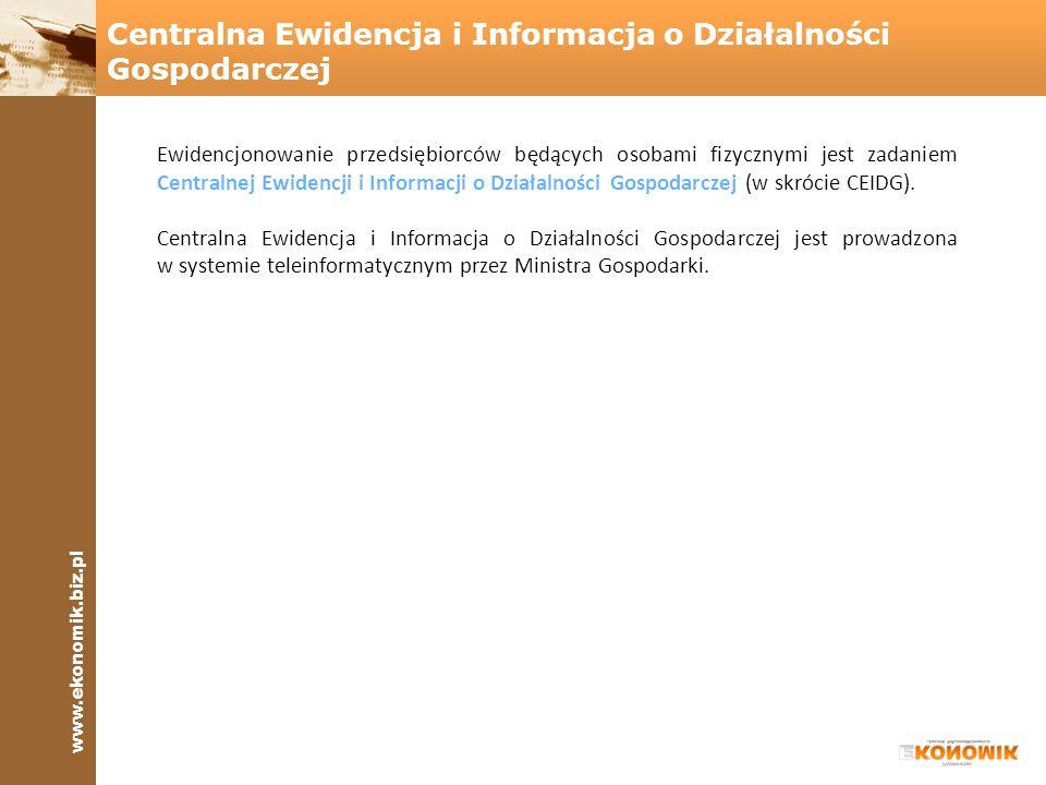 www.ekonomik.biz.pl Wpisy do Centralnej Ewidencji i Informacji o Działalności Gospodarczej są dokonywane na podstawie wniosku przedsiębiorcy.