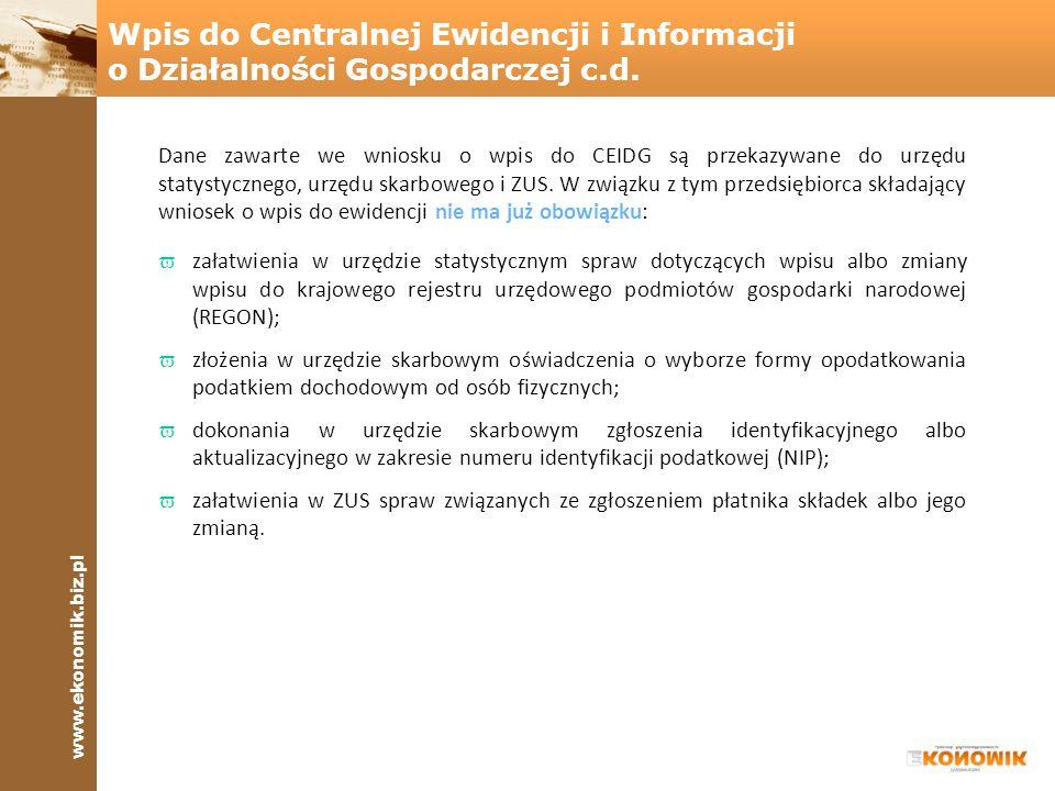 www.ekonomik.biz.pl Przedsiębiorca, występując w dokonanie wpisu do CEIDG, ma zawsze obowiązek sporządzenia formularza CEIDG-1 wniosek o wpis do Centralnej Ewidencji i Informacji o Działalności Gospodarczej.