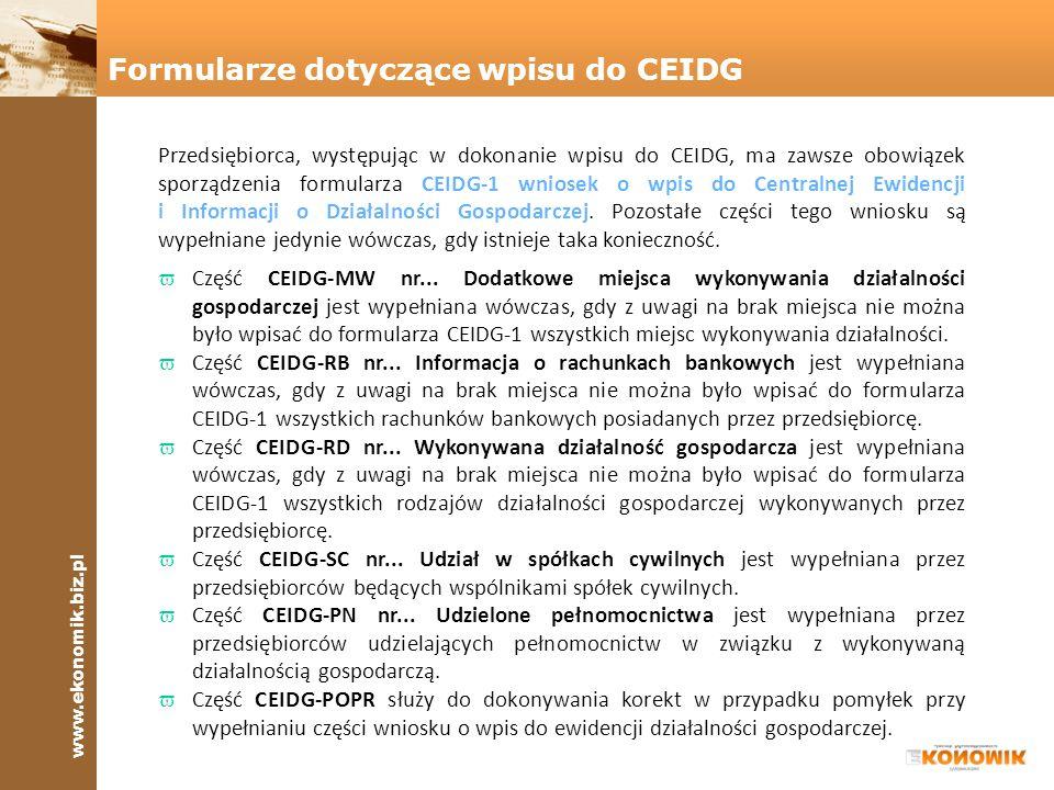 www.ekonomik.biz.pl Wniosek o wpis do CEIDG można złożyć: vw formie elektronicznej - wypełniając formularz elektroniczny zamieszczony na stronie internetowej CEIDG (www.ceidg.gov.pl).