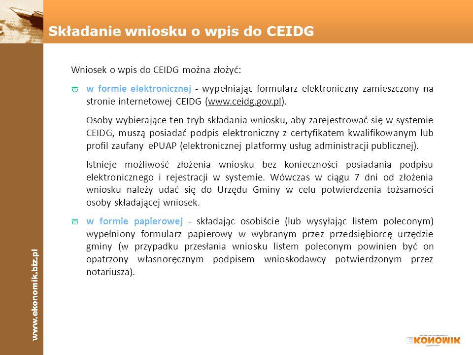 www.ekonomik.biz.pl Wpis do CEIDG jest dokonywany wtedy, gdy wniosek o wpis został złożony przez uprawnioną osobę i jest poprawny.