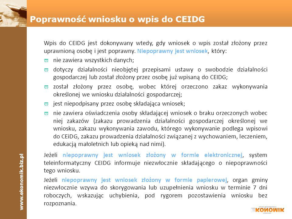www.ekonomik.biz.pl Zaświadczenia o wpisie w CEIDG dotyczące przedsiębiorców będących osobami fizycznymi w zakresie jawnych danych mają formę dokumentu elektronicznego albo wydruku ze strony internetowej CEIDG.
