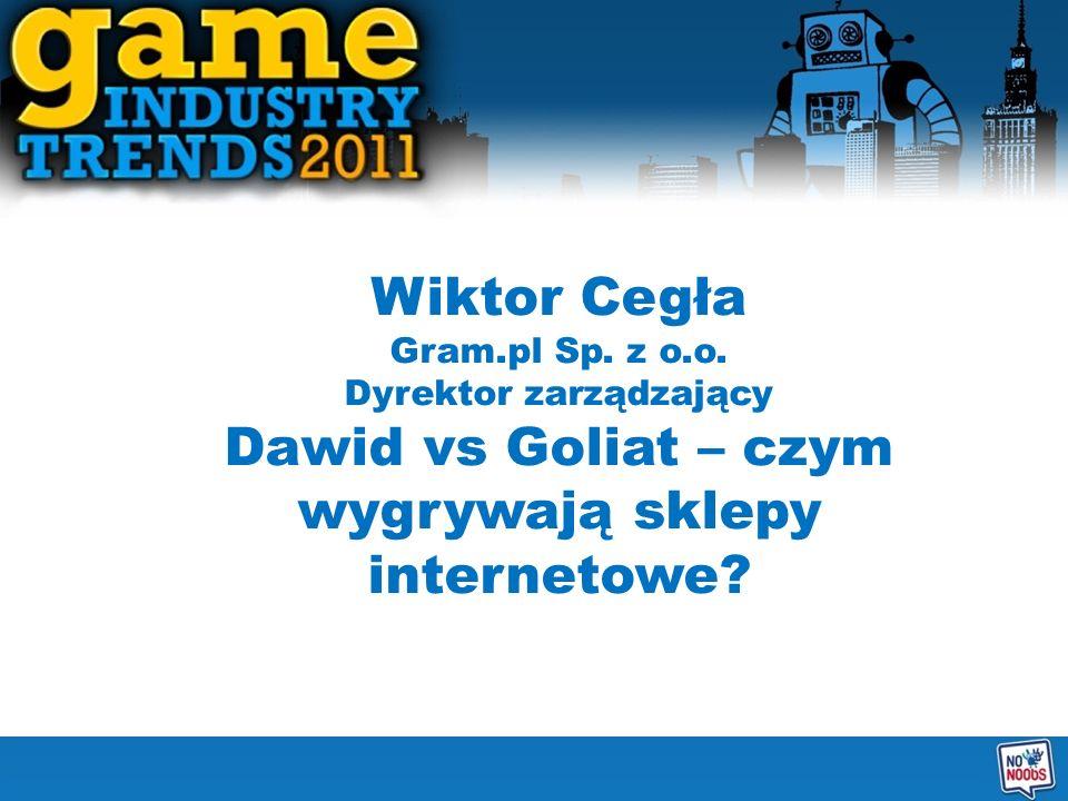 Wiktor Cegła Gram.pl Sp. z o.o. Dyrektor zarządzający Dawid vs Goliat – czym wygrywają sklepy internetowe?