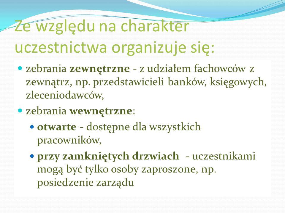 Ze względu na charakter uczestnictwa organizuje się: zebrania zewnętrzne - z udziałem fachowców z zewnątrz, np. przedstawicieli banków, księgowych, zl