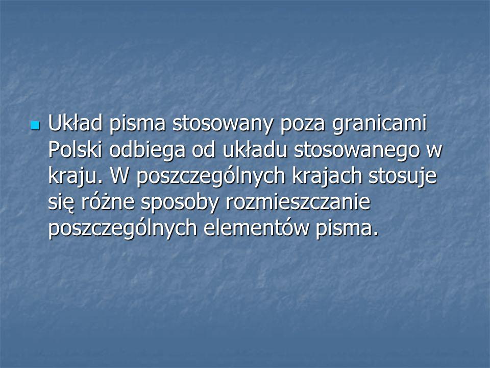 Układ pisma stosowany poza granicami Polski odbiega od układu stosowanego w kraju. W poszczególnych krajach stosuje się różne sposoby rozmieszczanie p