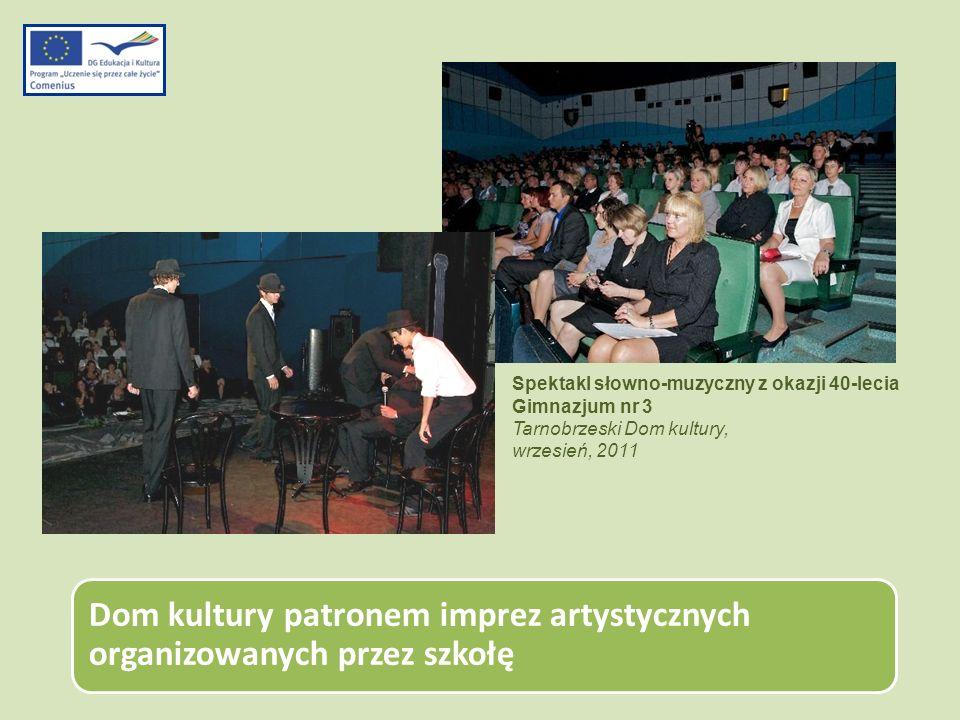 Dom kultury patronem imprez artystycznych organizowanych przez szkołę Spektakl słowno-muzyczny z okazji 40-lecia Gimnazjum nr 3 Tarnobrzeski Dom kultu