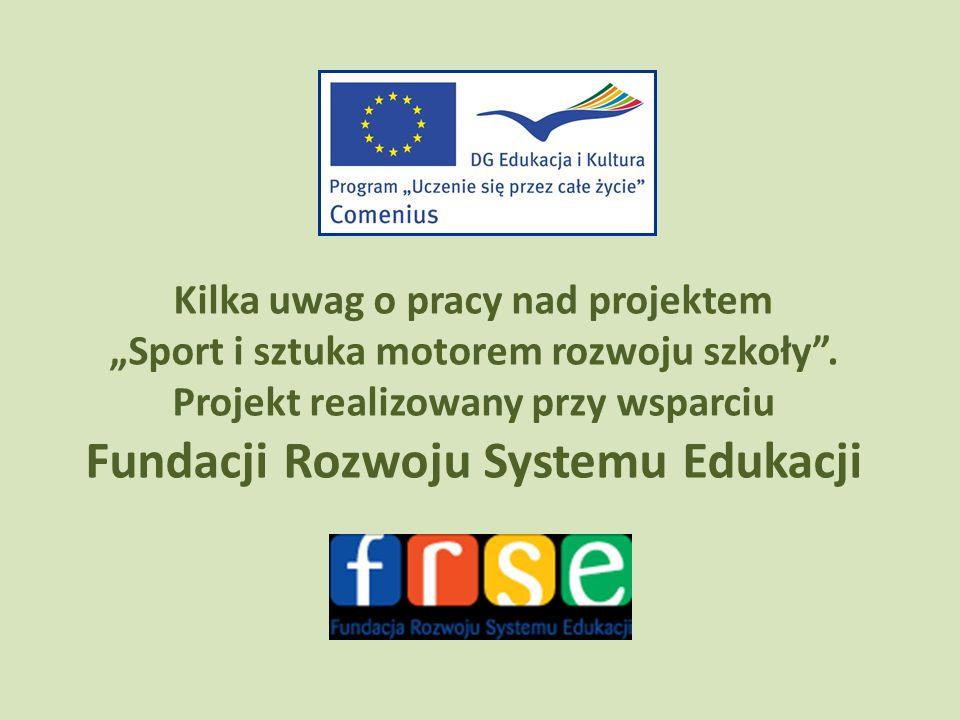 Kilka uwag o pracy nad projektem Sport i sztuka motorem rozwoju szkoły. Projekt realizowany przy wsparciu Fundacji Rozwoju Systemu Edukacji
