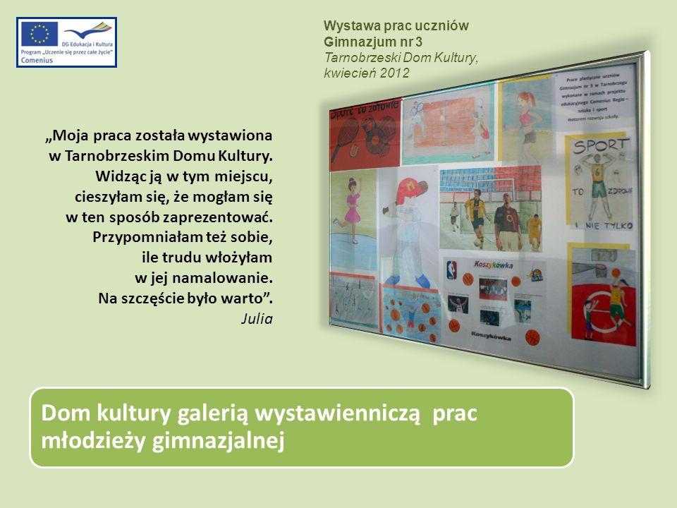 Dom kultury galerią wystawienniczą prac młodzieży gimnazjalnej Moja praca została wystawiona w Tarnobrzeskim Domu Kultury. Widząc ją w tym miejscu, ci