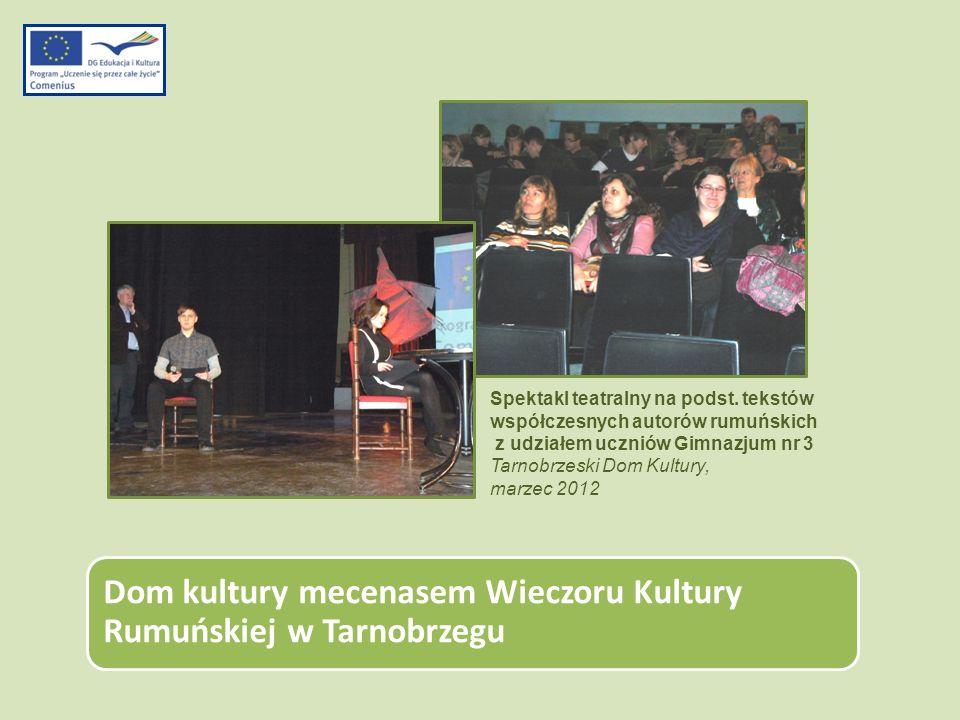 Dom kultury mecenasem Wieczoru Kultury Rumuńskiej w Tarnobrzegu Spektakl teatralny na podst. tekstów współczesnych autorów rumuńskich z udziałem uczni