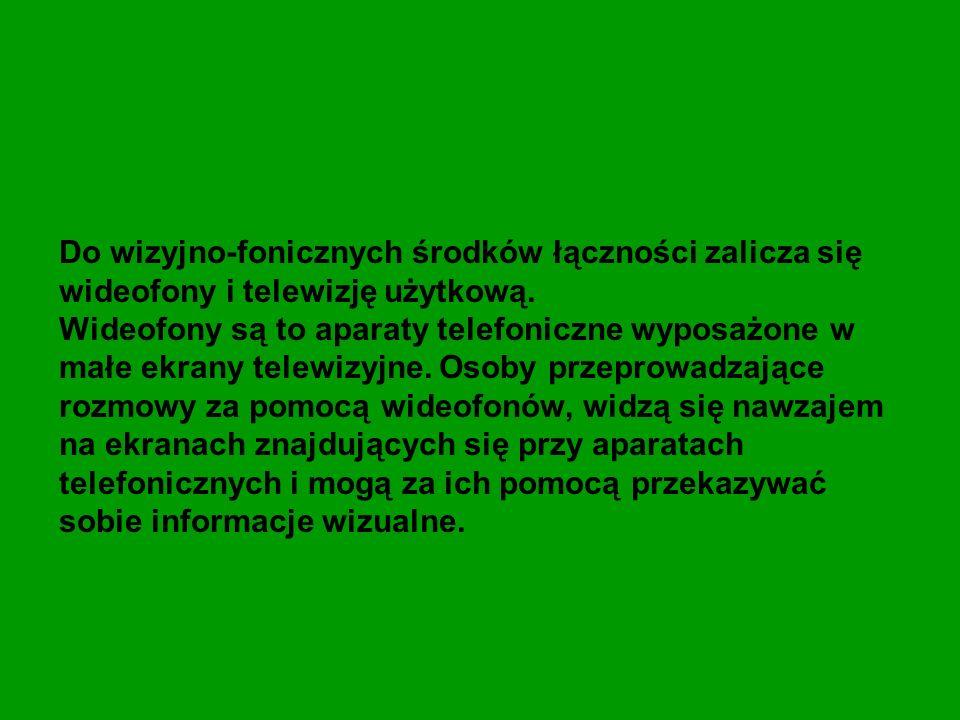 Do wizyjno-fonicznych środków łączności zalicza się wideofony i telewizję użytkową. Wideofony są to aparaty telefoniczne wyposażone w małe ekrany tele