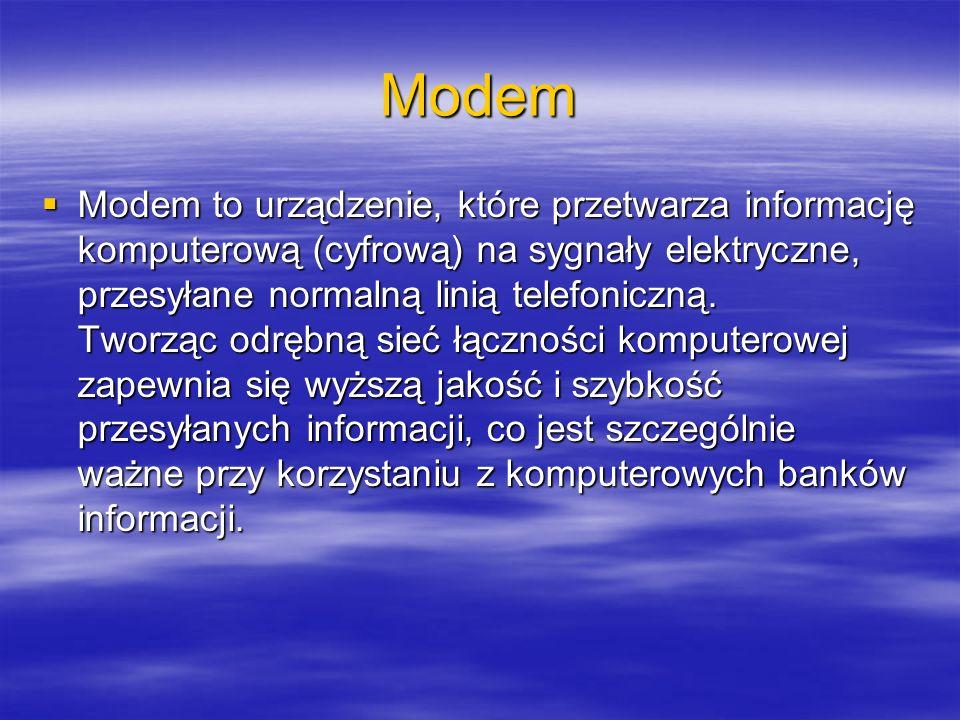 Modem Modem to urządzenie, które przetwarza informację komputerową (cyfrową) na sygnały elektryczne, przesyłane normalną linią telefoniczną. Tworząc o