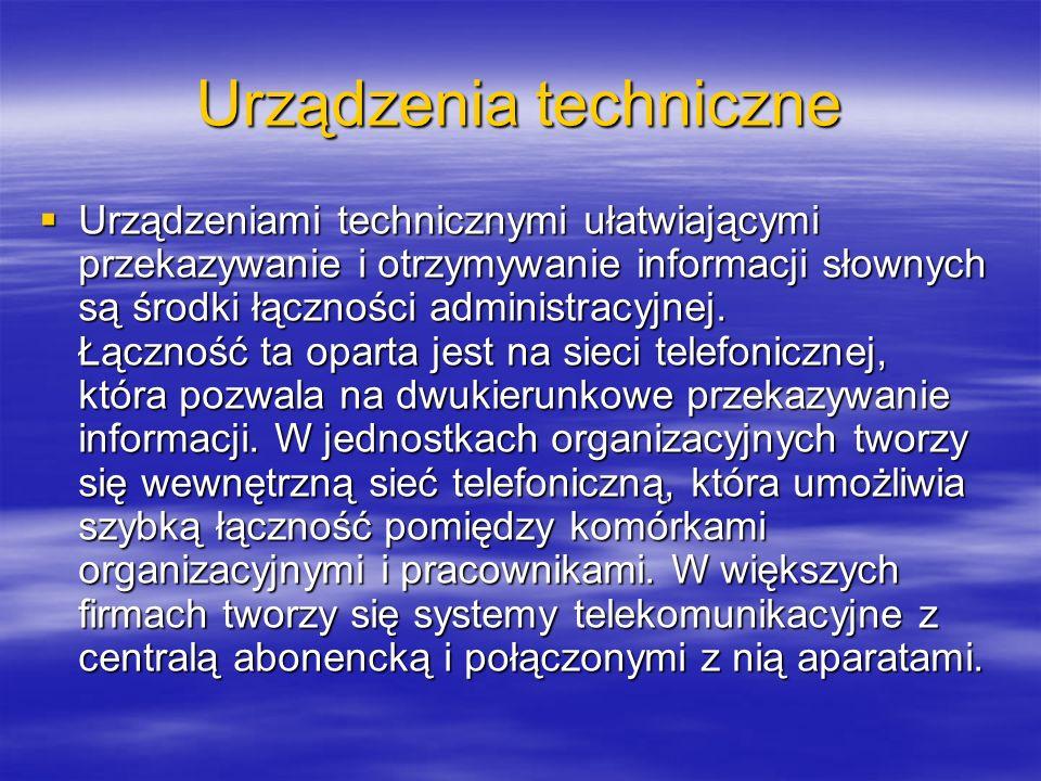 Urządzenia techniczne Urządzeniami technicznymi ułatwiającymi przekazywanie i otrzymywanie informacji słownych są środki łączności administracyjnej. Ł