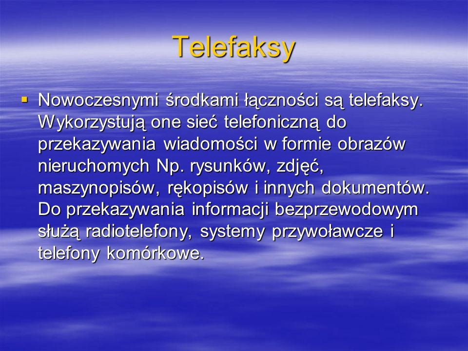 Telefaksy Nowoczesnymi środkami łączności są telefaksy. Wykorzystują one sieć telefoniczną do przekazywania wiadomości w formie obrazów nieruchomych N