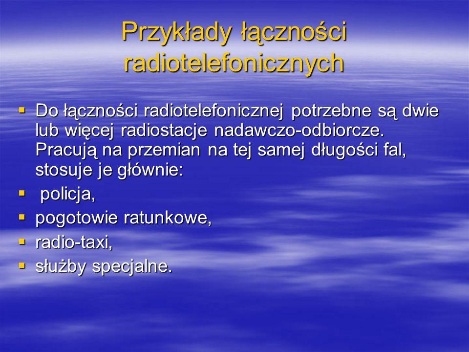 Przykłady łączności radiotelefonicznych Do łączności radiotelefonicznej potrzebne są dwie lub więcej radiostacje nadawczo-odbiorcze. Pracują na przemi