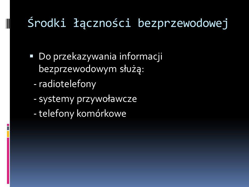 Środki łączności bezprzewodowej Do przekazywania informacji bezprzewodowym służą: - radiotelefony - systemy przywoławcze - telefony komórkowe