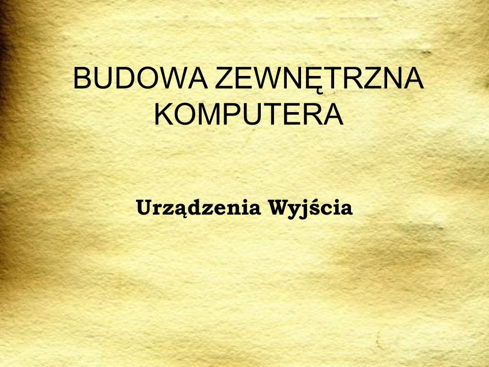 BUDOWA ZEWNĘTRZNA KOMPUTERA Urządzenia Wyjścia