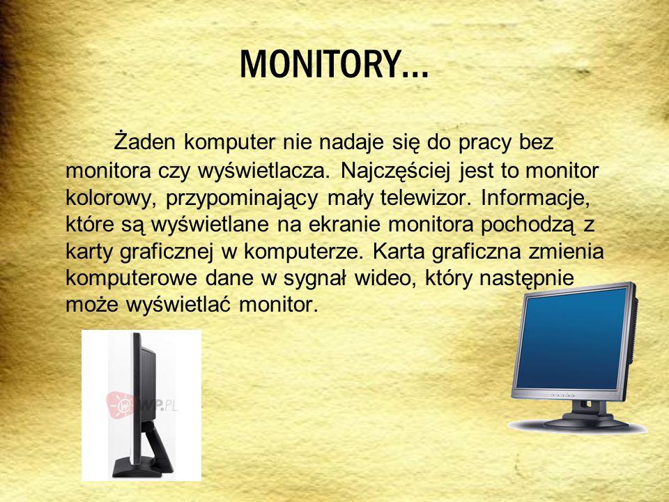 MONITORY… Żaden komputer nie nadaje się do pracy bez monitora czy wyświetlacza. Najczęściej jest to monitor kolorowy, przypominający mały telewizor. I