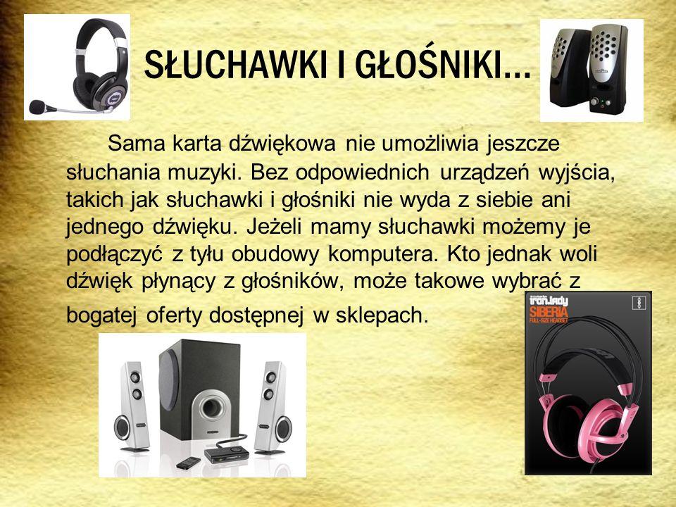 SŁUCHAWKI I GŁOŚNIKI… Sama karta dźwiękowa nie umożliwia jeszcze słuchania muzyki. Bez odpowiednich urządzeń wyjścia, takich jak słuchawki i głośniki